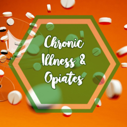 Chronic Illness & Opiates